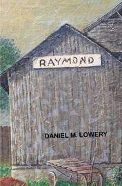 Raymond by Daniel M Lowery