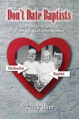 Don't Date Baptists and Other Warnings from My Alabama Mother by Terry Barr image