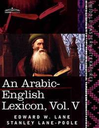 An Arabic-English Lexicon (in Eight Volumes), Vol. V by Edward W Lane