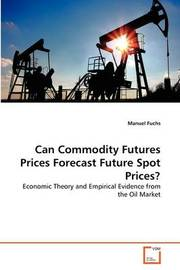 Can Commodity Futures Prices Forecast Future Spot Prices? by Manuel Fuchs