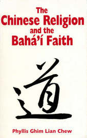 Chinese Religion and the Baha'i Faith by Phyllis Ghim Lian Chew image