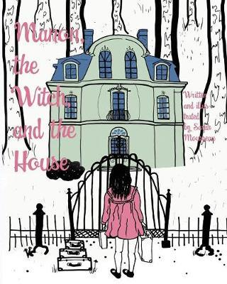 Manon, the Witch, and the House by Sarah Mousseau