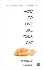How to Live Like Your Cat by Stephane Garnier image