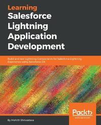 Learning Salesforce Lightning Application Development by Mohith Shrivastava