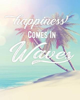 Happiness Comes In Waves by Traveling Fox Journals
