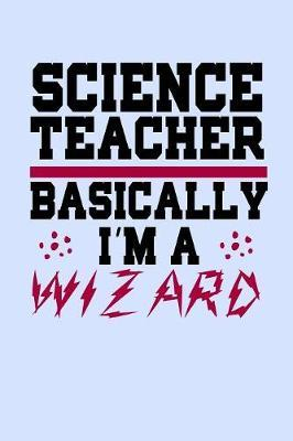 Science Teacher Basically I'm a Wizard by Janice H McKlansky Publishing image