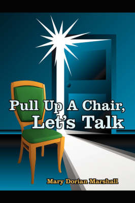 Pull Up A Chair, Let's Talk by Mary Dorian Marshall image