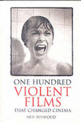 100 Violent Films That Changed Cinema by Neil Fulwood image