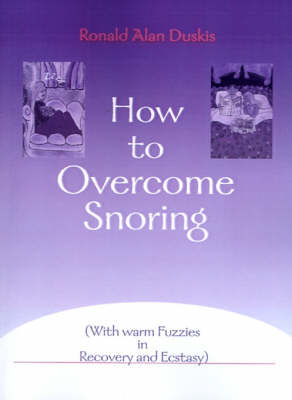 How to Overcome Snoring: With Warm Fuzzies in Recovery and Ecstasy by Ronald Alan Duskis, D.C., B.A. image