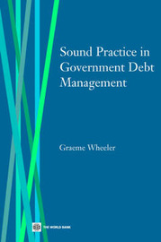 Sound Practice in Government Debt Management by Graeme Paul Wheeler