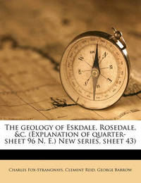 The Geology of Eskdale, Rosedale, &C. (Explanation of Quarter-Sheet 96 N. E.) New Series, Sheet 43) by Charles Fox-Strangways