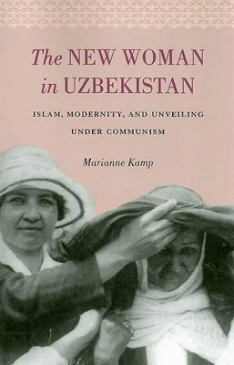The New Woman in Uzbekistan by Marianne Kamp image