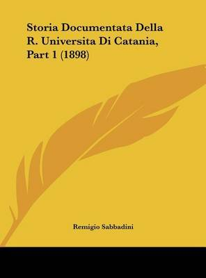 Storia Documentata Della R. Universita Di Catania, Part 1 (1898) by Remigio Sabbadini image