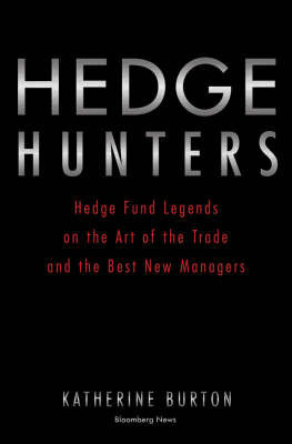 Hedge Hunters: After the Credit Crisis... How Hedge Fund Masters Survived by Katherine Burton