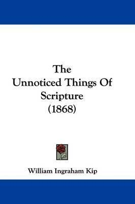 The Unnoticed Things Of Scripture (1868) by William Ingraham Kip