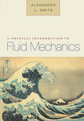 A Physical Introduction to Fluid Mechanics by Alexander J. Smits
