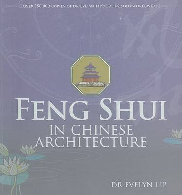 Feng Shui in Chinese Architecture by Evelyn Lip