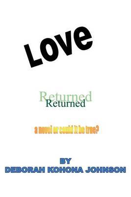 Love Returned, A Novel Or Could It Be True? by Deborah Kohona Johnson image
