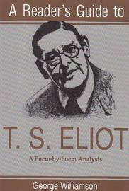Reader's Guide to T.S. Eliot by George Williamson