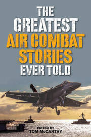 The Greatest Air Combat Stories Ever Told by Tom McCarthy