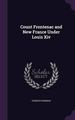 Count Frontenac and New France Under Louis XIV by Francis Parkman image