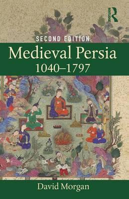 Medieval Persia 1040-1797 by David Morgan