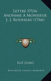 Lettre D'Un Anonime a Monsieur J. J. Rousseau (1766) by Elie Luzac