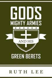 Gods Mighty Armies and His Green Berets by Ruth Lee