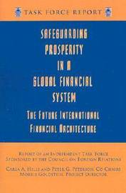 Safeguarding Prosperity in a Global Financial System - The Future International Financial Architecture by Morris Goldstein