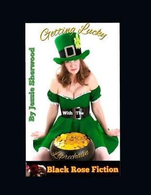 Getting Lucky With The Leprechaun by Jessie Sherwood