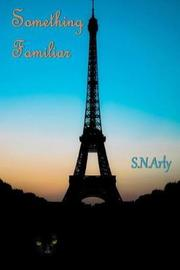Something Familiar by S N Arly