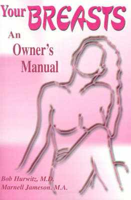 Your Breast: An Owner's Manual by Bob Hurwitz, M.D. image