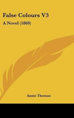 False Colours V3: A Novel (1869) by Annie Thomas image