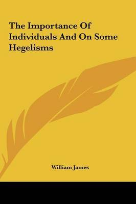 The Importance of Individuals and on Some Hegelisms by William James image
