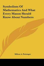 Symbolism of Mathematics and What Every Mason Should Know Absymbolism of Mathematics and What Every Mason Should Know about Numbers Out Numbers by Milton A. Pottenger