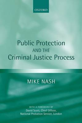 Public Protection and the Criminal Justice Process by Mike Nash