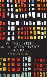 Wittgenstein and the Metaphysics of Grace by Terrance W Klein image