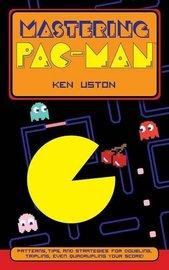 Mastering Pac-Man by Ken Uston