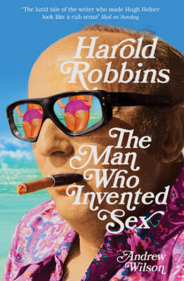 Harold Robbins: The Man Who Invented Sex by Andrew Wilson image