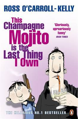 This Champagne Mojito is the Last Thing I Own by Ross O'Carroll-Kelly