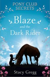Pony Club Secrets : Blaze and the Dark Rider by Stacy Gregg