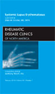Systemic Lupus Erythematosus, An Issue of Rheumatic Disease Clinics by Ellen M. Ginzler