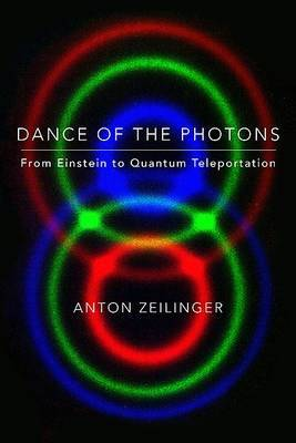Dance of the Photons: From Einstein to Quantum Teleportation by Anton Zeilinger image