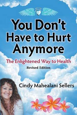 You Don't Have to Hurt Anymore by Sellers Mahealani Cindy