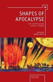 Shapes of Apocalypse: Arts and Philosophy in Slavic Thought