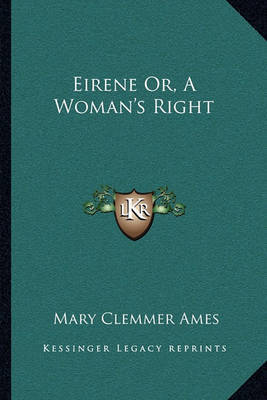 Eirene Or, a Woman's Right by Mary (Clemmer) Ames