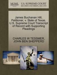 James Buchanan Hill, Petitioner, V. State of Texas. U.S. Supreme Court Transcript of Record with Supporting Pleadings by Charles W Tessmer