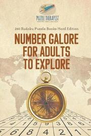 Number Galore for Adults to Explore 240 Sudoku Puzzle Books Hard Edition by Puzzle Therapist