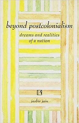 Beyond Post Colonialism by Jain Jasbir