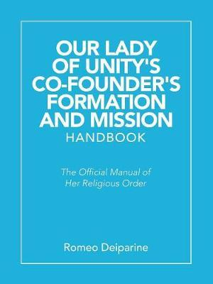 Our Lady of Unity's Co-Founder's Formation and Mission Handbook by Romeo Deiparine